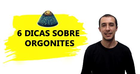 Como escolher seu Orgonite: 5 dicas básicas!